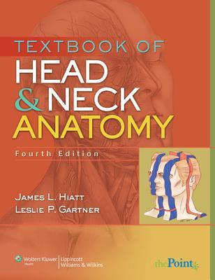 Textbook of Head and Neck Anatomy By Hiatt, James L./ Gartner, Leslie P.
